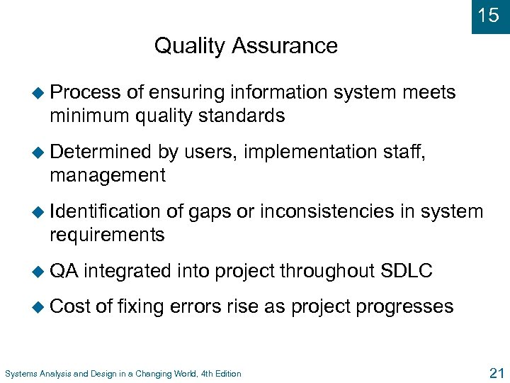 15 Quality Assurance u Process of ensuring information system meets minimum quality standards u