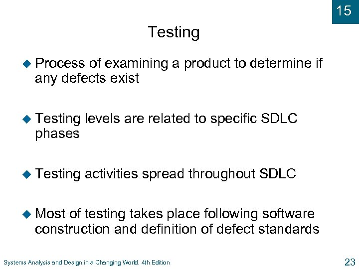 15 Testing u Process of examining a product to determine if any defects exist