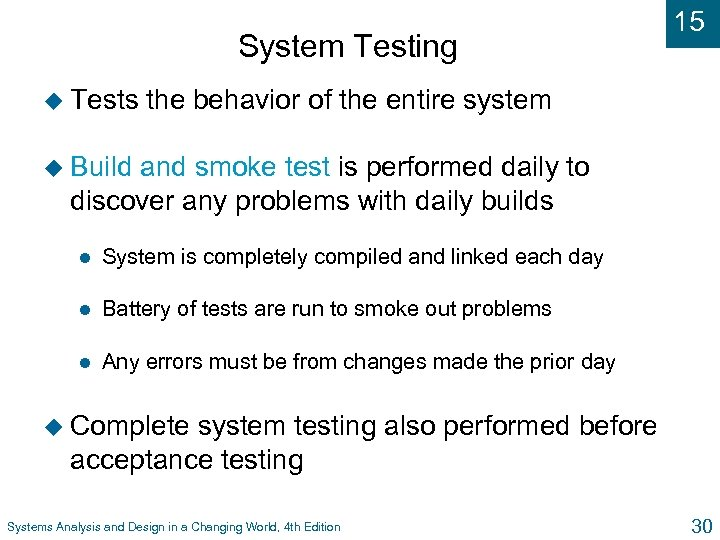 System Testing u Tests 15 the behavior of the entire system u Build and