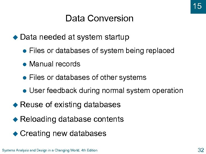 15 Data Conversion u Data needed at system startup l Files or databases of
