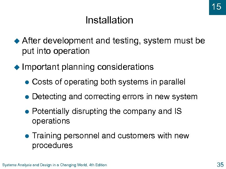15 Installation u After development and testing, system must be put into operation u