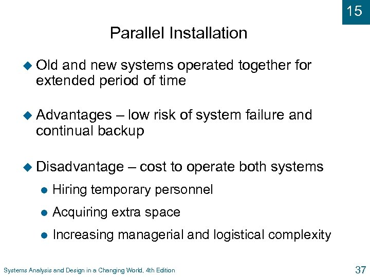 15 Parallel Installation u Old and new systems operated together for extended period of