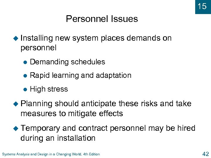 15 Personnel Issues u Installing new system places demands on personnel l Demanding schedules