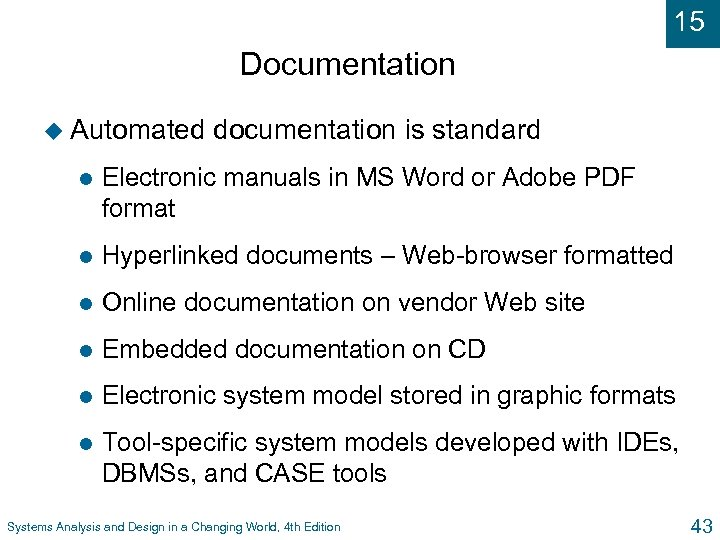 15 Documentation u Automated documentation is standard l Electronic manuals in MS Word or