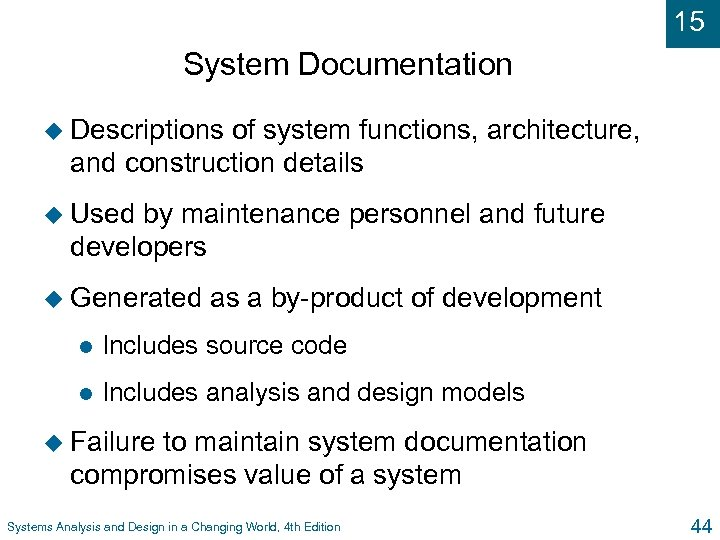 15 System Documentation u Descriptions of system functions, architecture, and construction details u Used