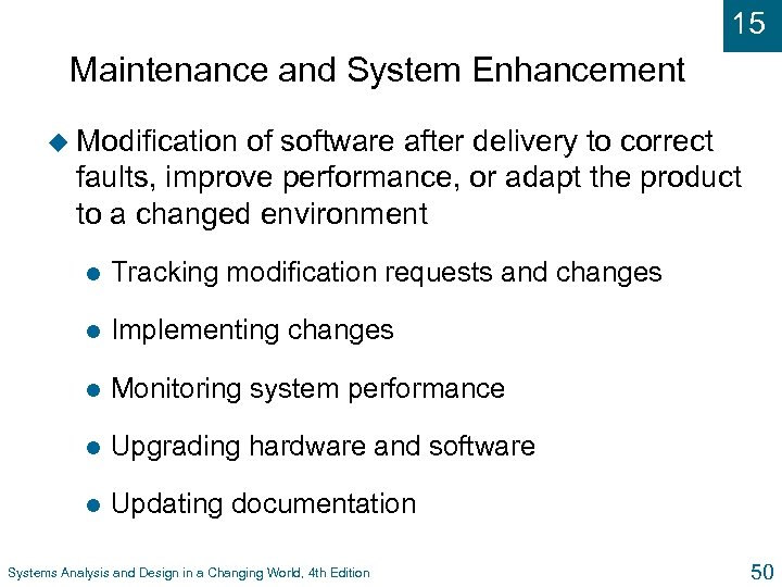15 Maintenance and System Enhancement u Modification of software after delivery to correct faults,