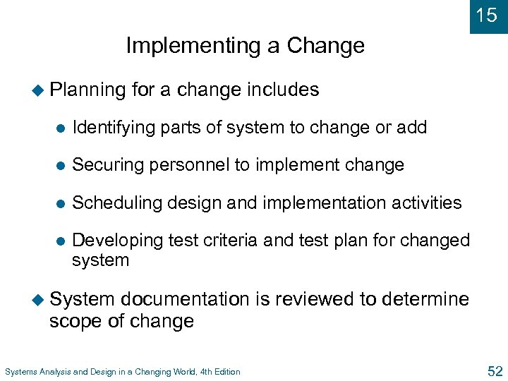 15 Implementing a Change u Planning for a change includes l Identifying parts of