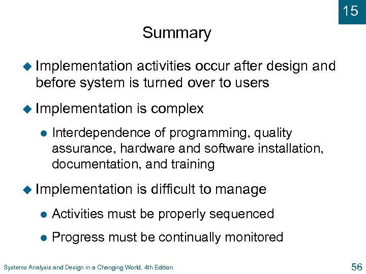 15 Summary u Implementation activities occur after design and before system is turned over