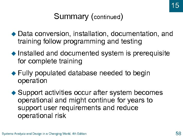 15 Summary (continued) u Data conversion, installation, documentation, and training follow programming and testing