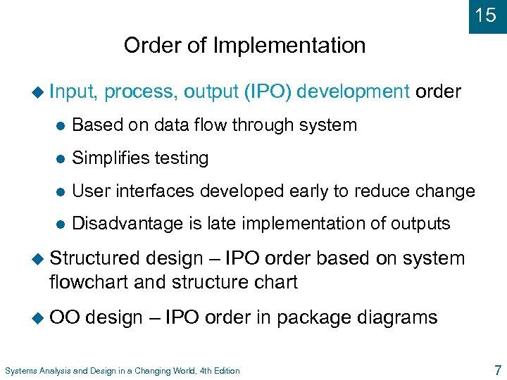 15 Order of Implementation u Input, process, output (IPO) development order l Based on