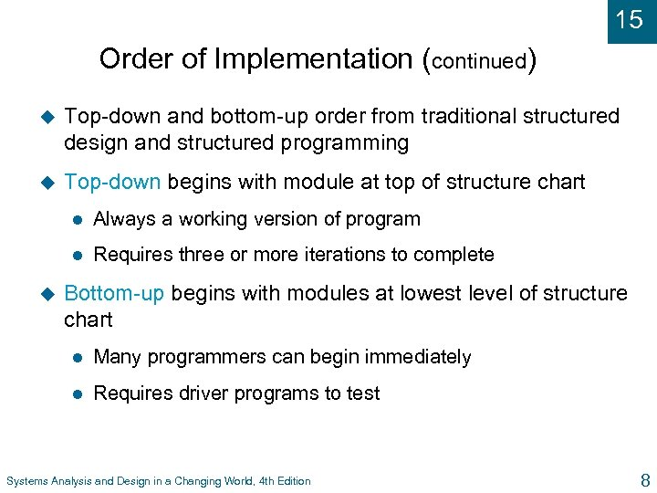 15 Order of Implementation (continued) u Top-down and bottom-up order from traditional structured design