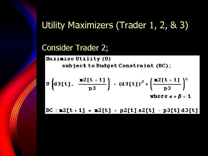 Utility Maximizers (Trader 1, 2, & 3) Consider Trader 2;