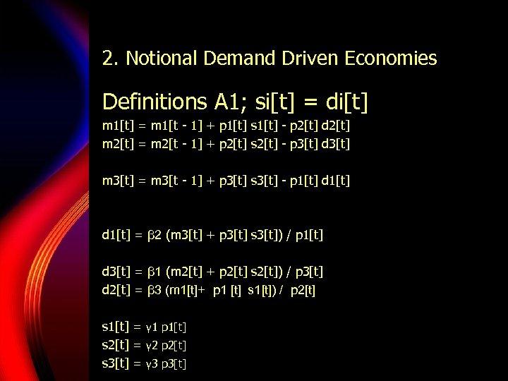 2. Notional Demand Driven Economies Definitions A 1; si[t] = di[t] m 1[t] =