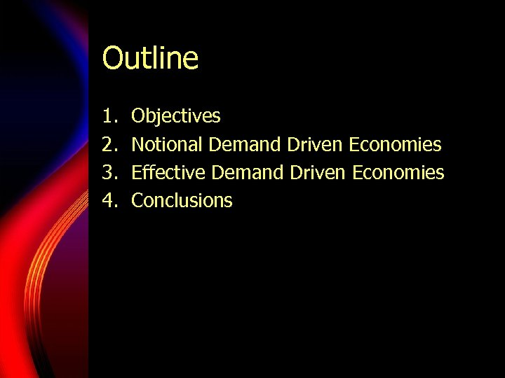 Outline 1. 2. 3. 4. Objectives Notional Demand Driven Economies Effective Demand Driven Economies
