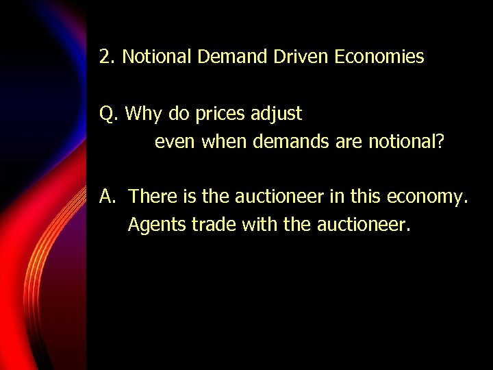 2. Notional Demand Driven Economies Q. Why do prices adjust even when demands are