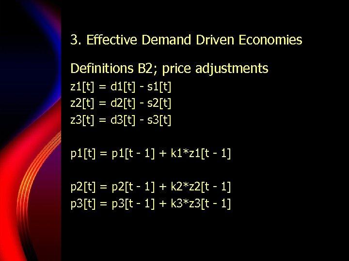 3. Effective Demand Driven Economies Definitions B 2; price adjustments z 1[t] = d