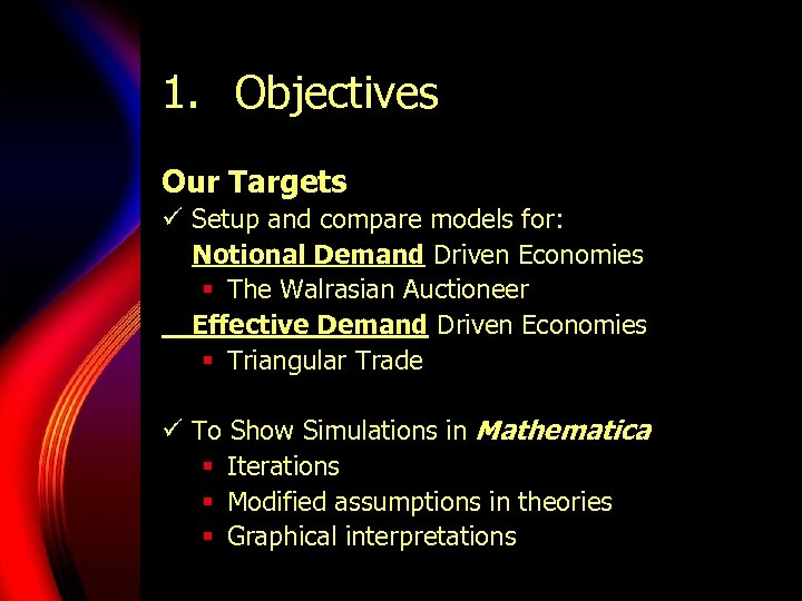 1. Objectives Our Targets ü Setup and compare models for: Notional Demand Driven Economies