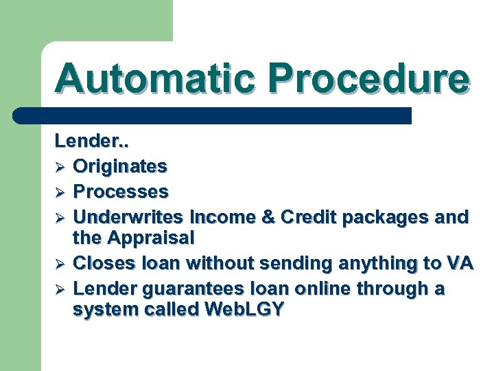 Automatic Procedure Lender. . Ø Originates Ø Processes Ø Underwrites Income & Credit packages