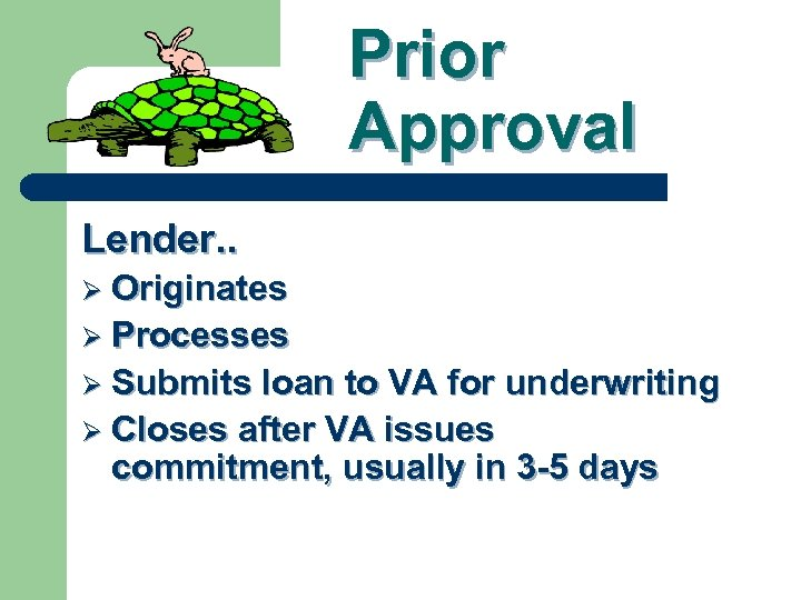 Prior Approval Lender. . Ø Originates Ø Processes Ø Submits loan to VA for