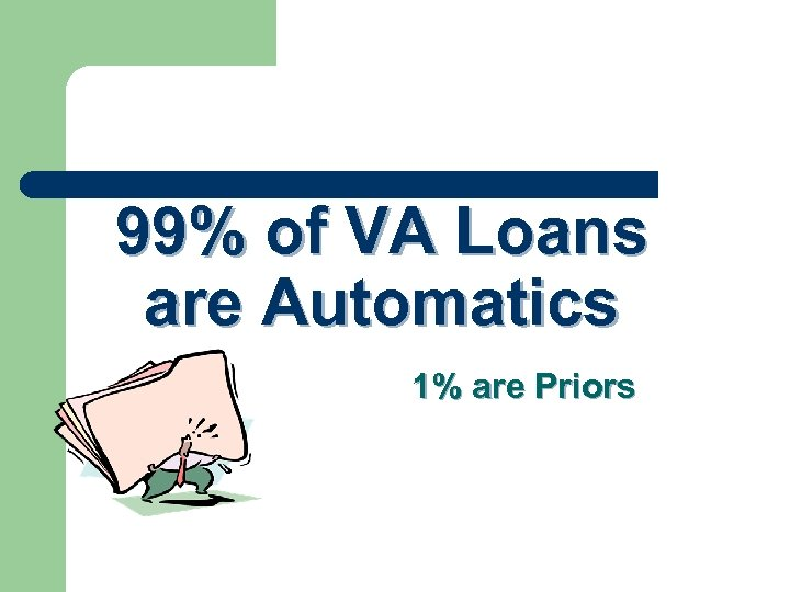 99% of VA Loans are Automatics 1% are Priors