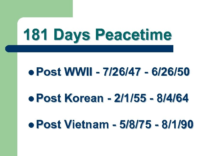181 Days Peacetime l Post WWII - 7/26/47 - 6/26/50 l Post Korean -