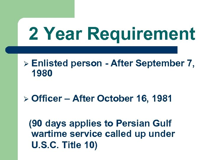 2 Year Requirement Ø Enlisted person - After September 7, 1980 Ø Officer –