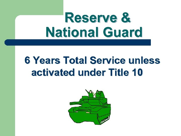 Reserve & National Guard 6 Years Total Service unless activated under Title 10