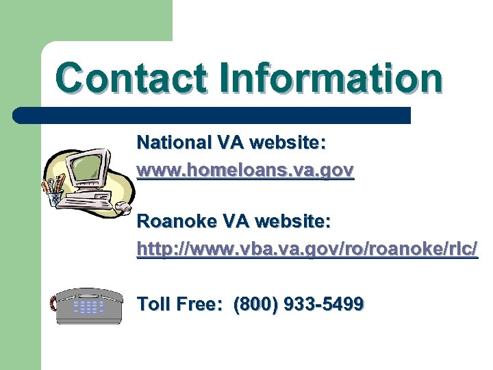 Contact Information National VA website: www. homeloans. va. gov Roanoke VA website: http: //www.