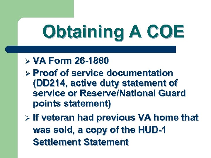 Obtaining A COE Ø VA Form 26 -1880 Ø Proof of service documentation (DD