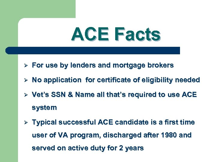ACE Facts Ø For use by lenders and mortgage brokers Ø No application for