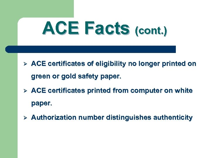 ACE Facts (cont. ) Ø ACE certificates of eligibility no longer printed on green