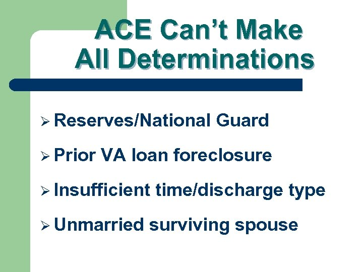 ACE Can't Make All Determinations Ø Reserves/National Ø Prior Guard VA loan foreclosure Ø