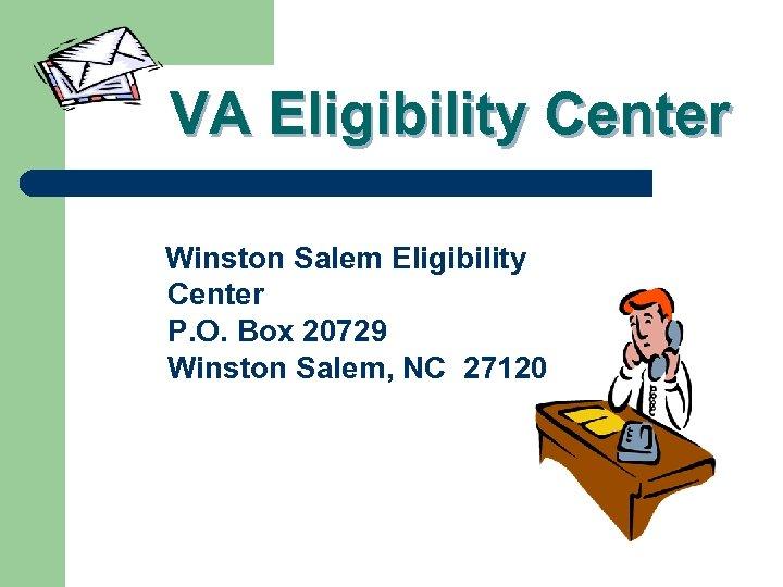 VA Eligibility Center Winston Salem Eligibility Center P. O. Box 20729 Winston Salem, NC