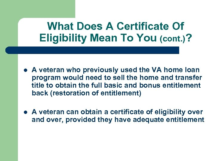 What Does A Certificate Of Eligibility Mean To You (cont. )? l A veteran