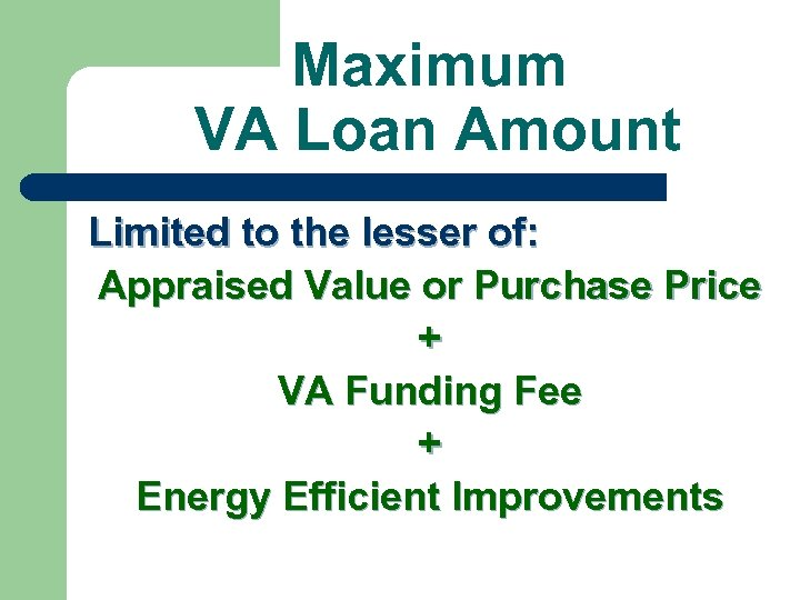 Maximum VA Loan Amount Limited to the lesser of: Appraised Value or Purchase Price