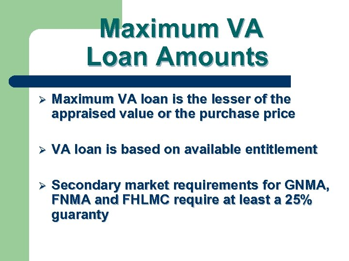 Maximum VA Loan Amounts Ø Maximum VA loan is the lesser of the appraised