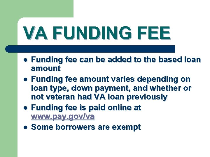 VA FUNDING FEE l l Funding fee can be added to the based loan
