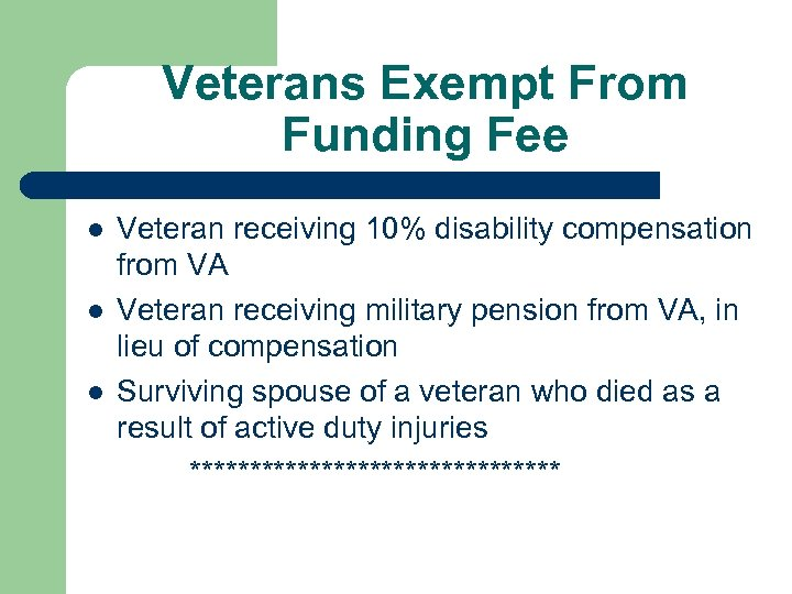 Veterans Exempt From Funding Fee l l l Veteran receiving 10% disability compensation from