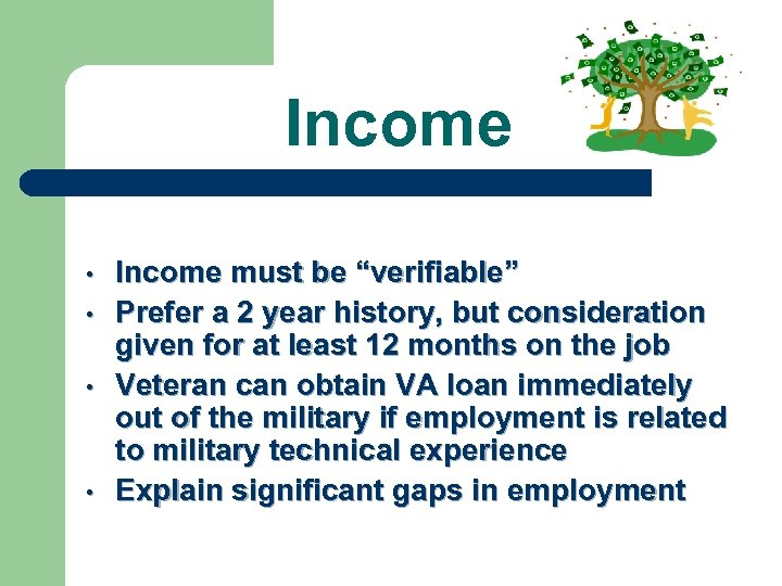 "Income • • Income must be ""verifiable"" Prefer a 2 year history, but consideration"