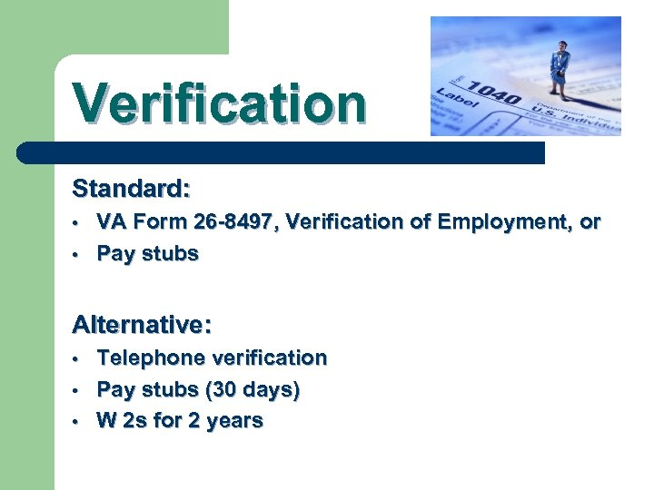 Verification Standard: • • VA Form 26 -8497, Verification of Employment, or Pay stubs