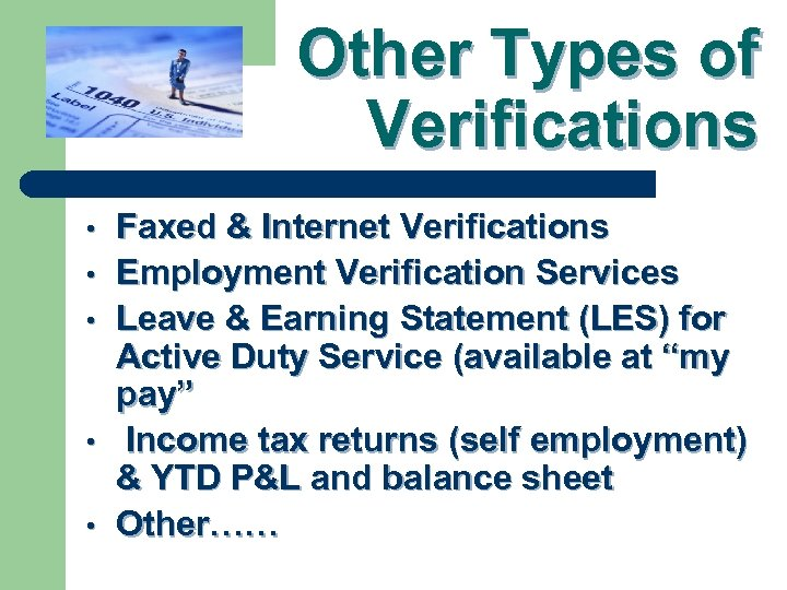 Other Types of Verifications • • • Faxed & Internet Verifications Employment Verification Services