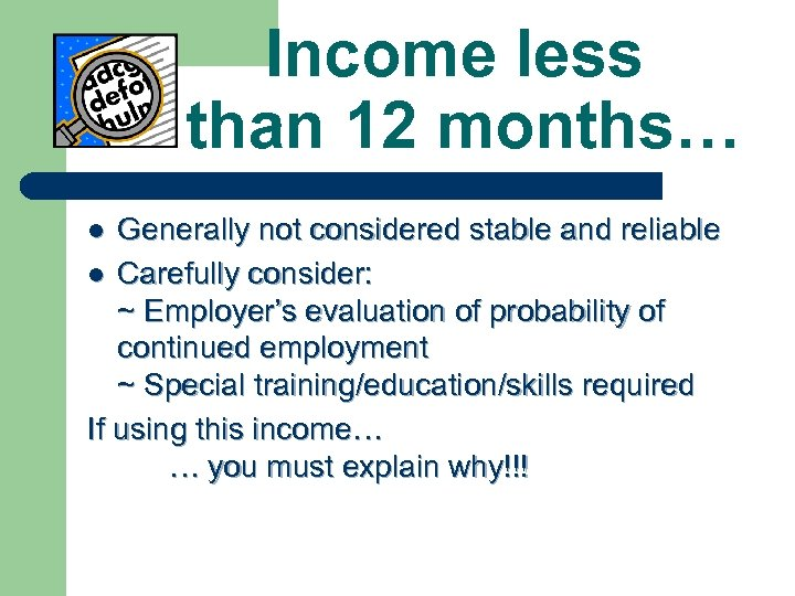 Income less than 12 months… Generally not considered stable and reliable l Carefully consider: