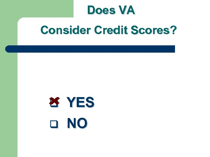 Does VA Consider Credit Scores? q q YES NO