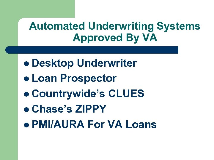 Automated Underwriting Systems Approved By VA l Desktop Underwriter l Loan Prospector l Countrywide's