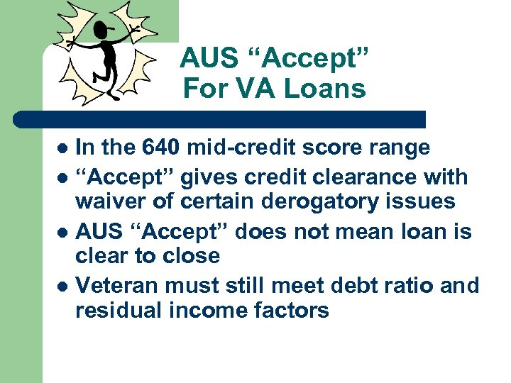 "AUS ""Accept"" For VA Loans In the 640 mid-credit score range l ""Accept"" gives"