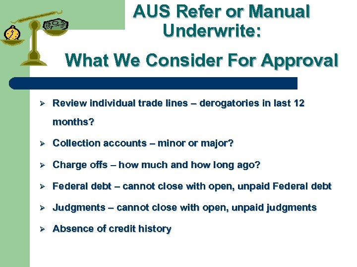AUS Refer or Manual Underwrite: What We Consider For Approval Ø Review individual trade