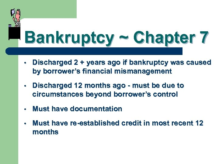 Bankruptcy ~ Chapter 7 • Discharged 2 + years ago if bankruptcy was caused
