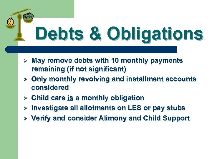 Debts & Obligations Ø Ø Ø May remove debts with 10 monthly payments remaining