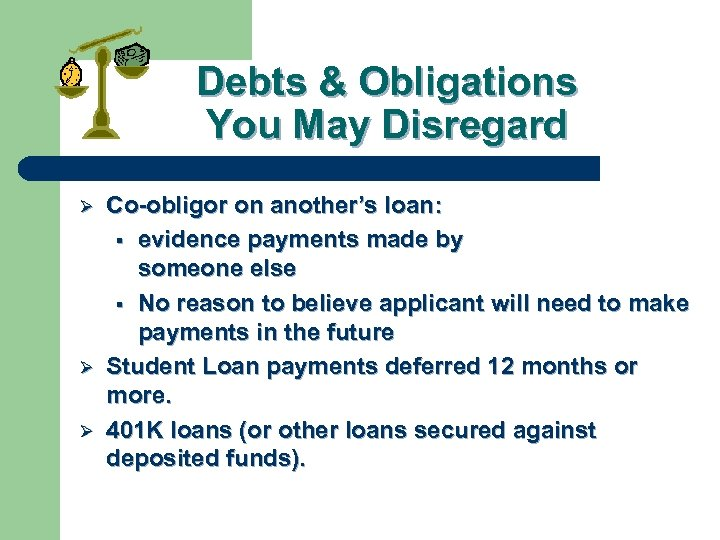 Debts & Obligations You May Disregard Ø Ø Ø Co-obligor on another's loan: §