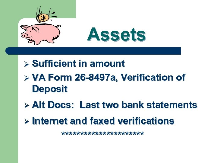 Assets Ø Sufficient in amount Ø VA Form 26 -8497 a, Verification of Deposit